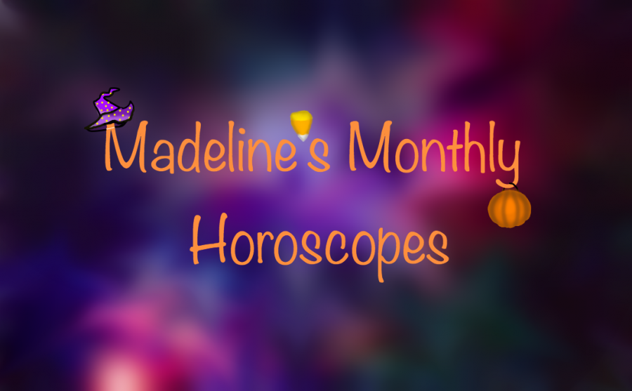 Reporter Madeline Sisk provides fun horoscopes once a month.