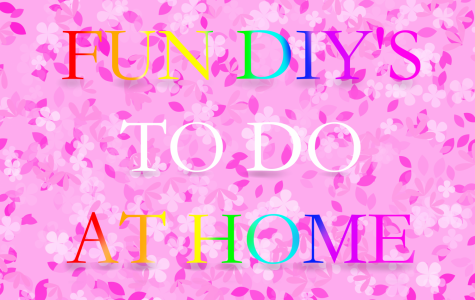 Fun DIYs To Do At Home